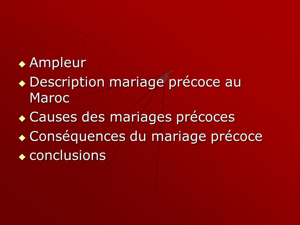 Ampleur Description mariage précoce au Maroc. Causes des mariages précoces. Conséquences du mariage précoce.
