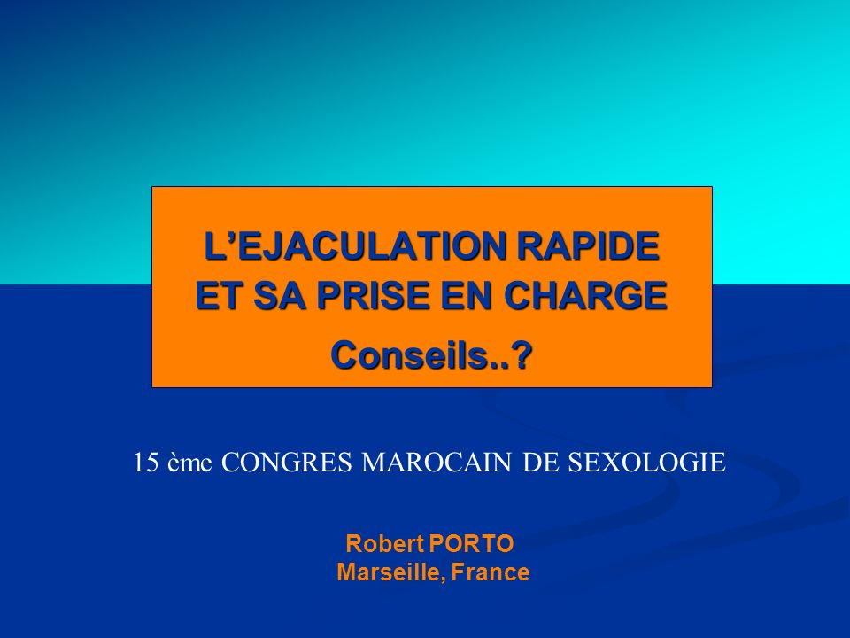 L'EJACULATION RAPIDE ET SA PRISE EN CHARGE Conseils..