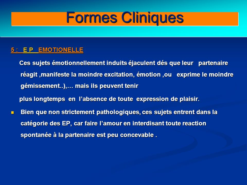 Clinical forms (III) Formes Cliniques 5 : E P EMOTIONELLE