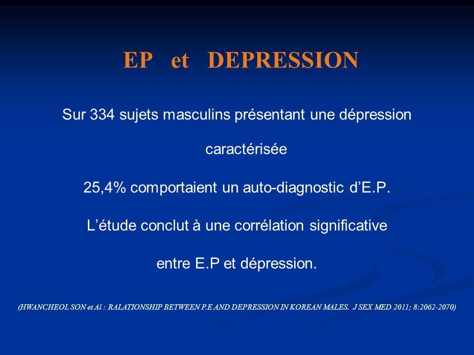 EP et DEPRESSION Sur 334 sujets masculins présentant une dépression caractérisée. 25,4% comportaient un auto-diagnostic d'E.P.