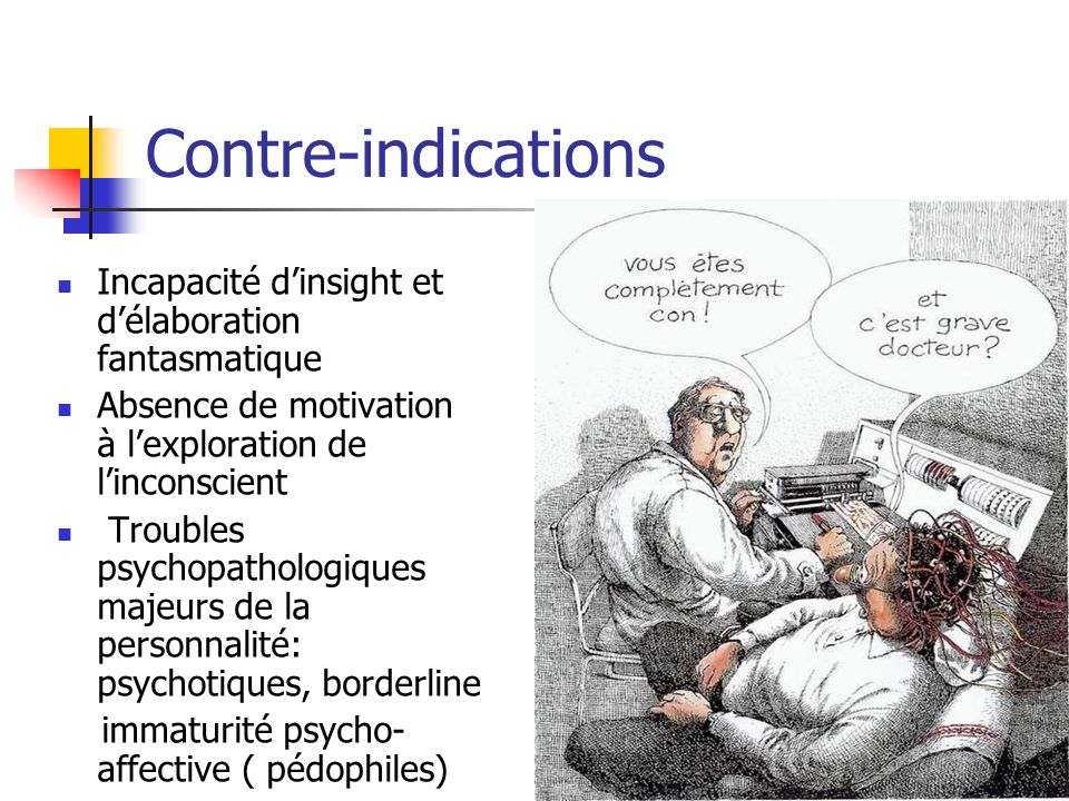 Contre-indications Incapacité d'insight et d'élaboration fantasmatique