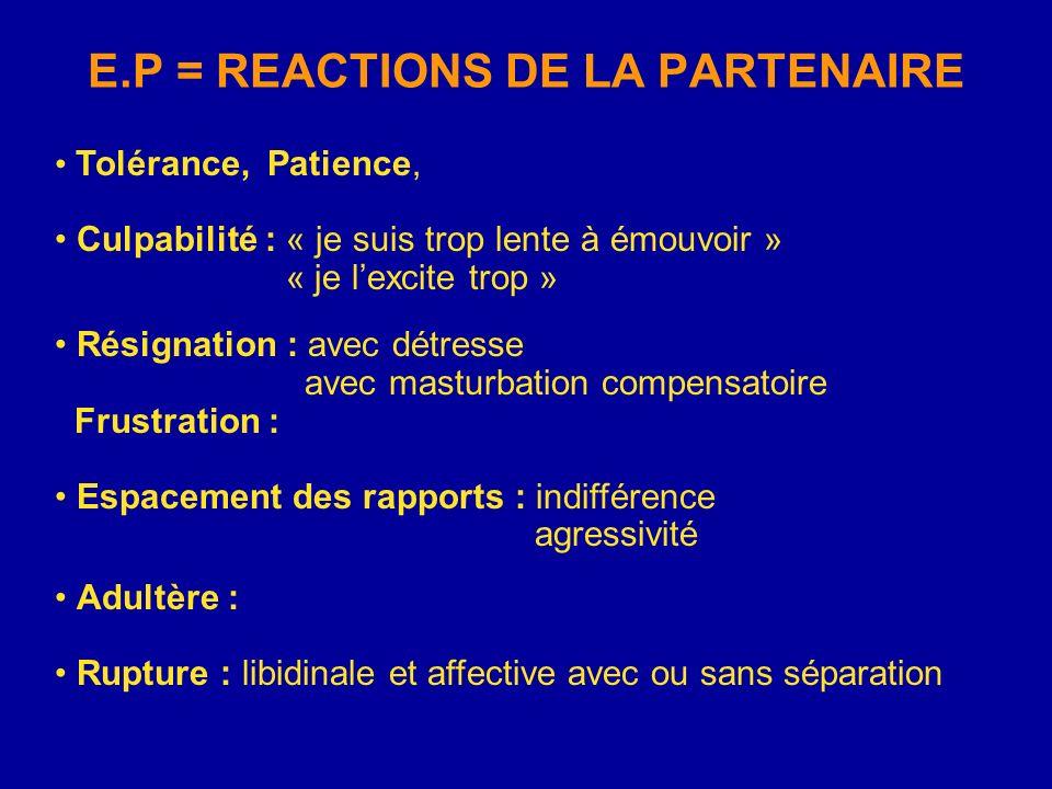 E.P = REACTIONS DE LA PARTENAIRE