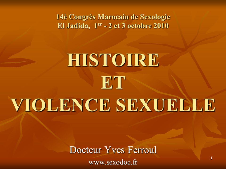14è Congrès Marocain de Sexologie El Jadida, 1er - 2 et 3 octobre 2010 HISTOIRE ET VIOLENCE SEXUELLE