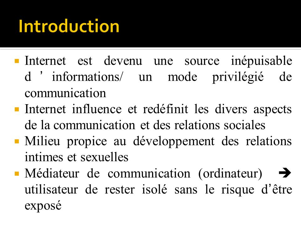 Introduction Internet est devenu une source inépuisable d'informations/ un mode privilégié de communication.