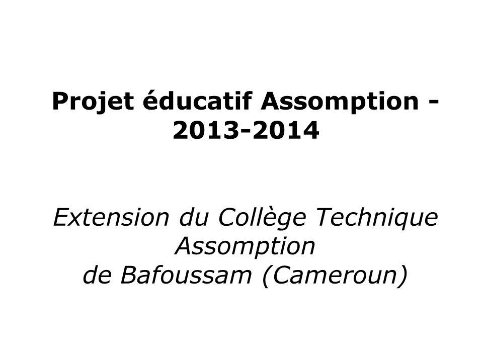 Projet éducatif Assomption - 2013-2014 Extension du Collège Technique Assomption de Bafoussam (Cameroun)