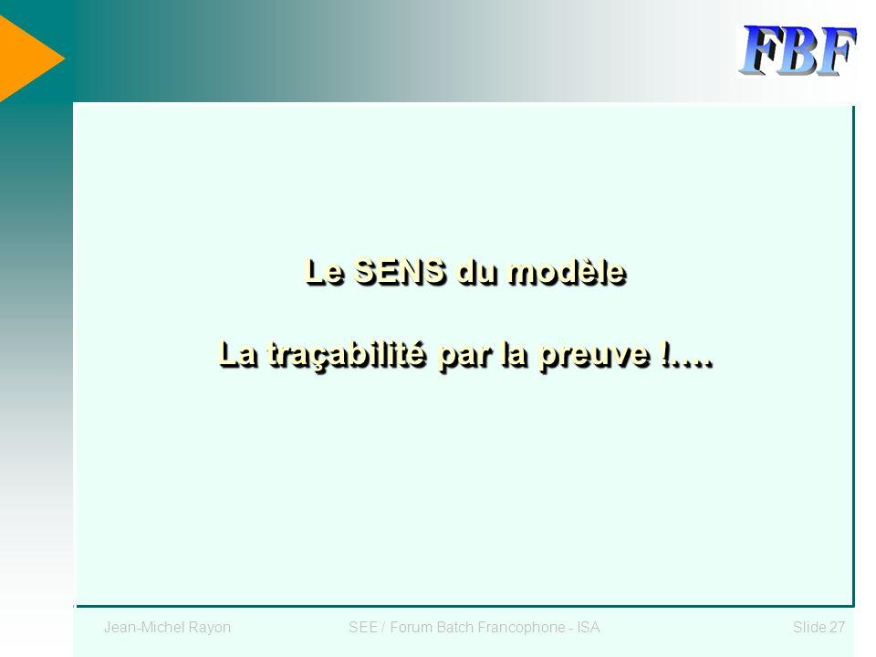 Le SENS du modèle La traçabilité par la preuve !….