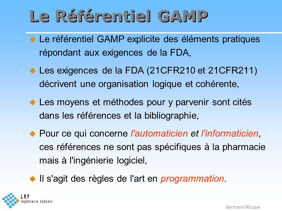 Le Référentiel GAMP Le référentiel GAMP explicite des éléments pratiques répondant aux exigences de la FDA,