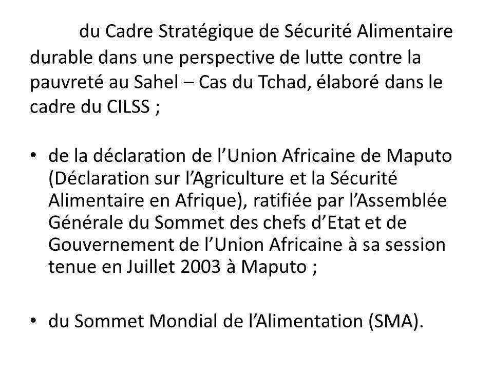 du Cadre Stratégique de Sécurité Alimentaire durable dans une perspective de lutte contre la pauvreté au Sahel – Cas du Tchad, élaboré dans le cadre du CILSS ;
