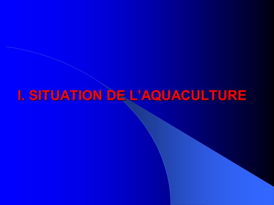 I. SITUATION DE L'AQUACULTURE