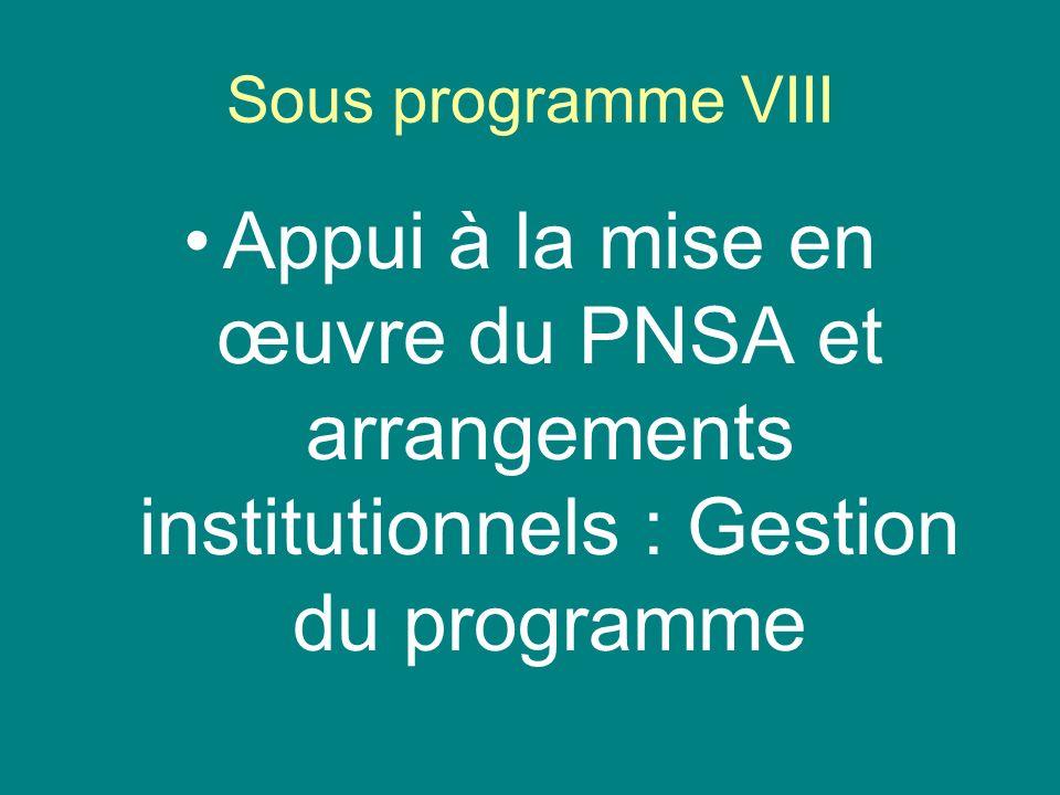 Sous programme VIII Appui à la mise en œuvre du PNSA et arrangements institutionnels : Gestion du programme.