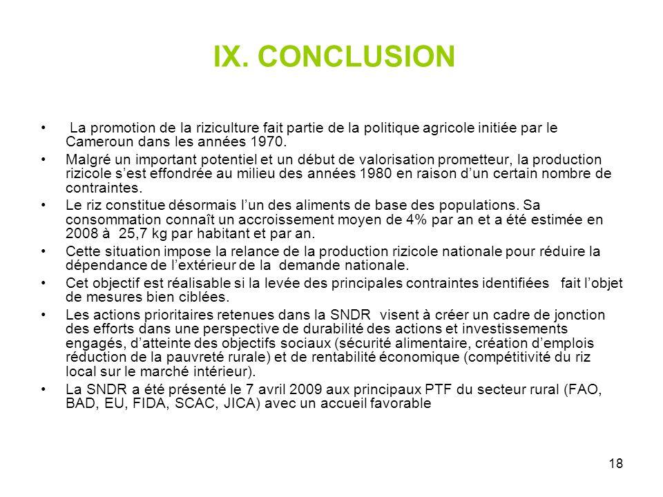 IX. CONCLUSION La promotion de la riziculture fait partie de la politique agricole initiée par le Cameroun dans les années 1970.