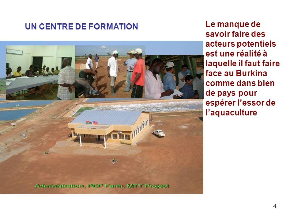 Le manque de savoir faire des acteurs potentiels est une réalité à laquelle il faut faire face au Burkina comme dans bien de pays pour espérer l'essor de l'aquaculture