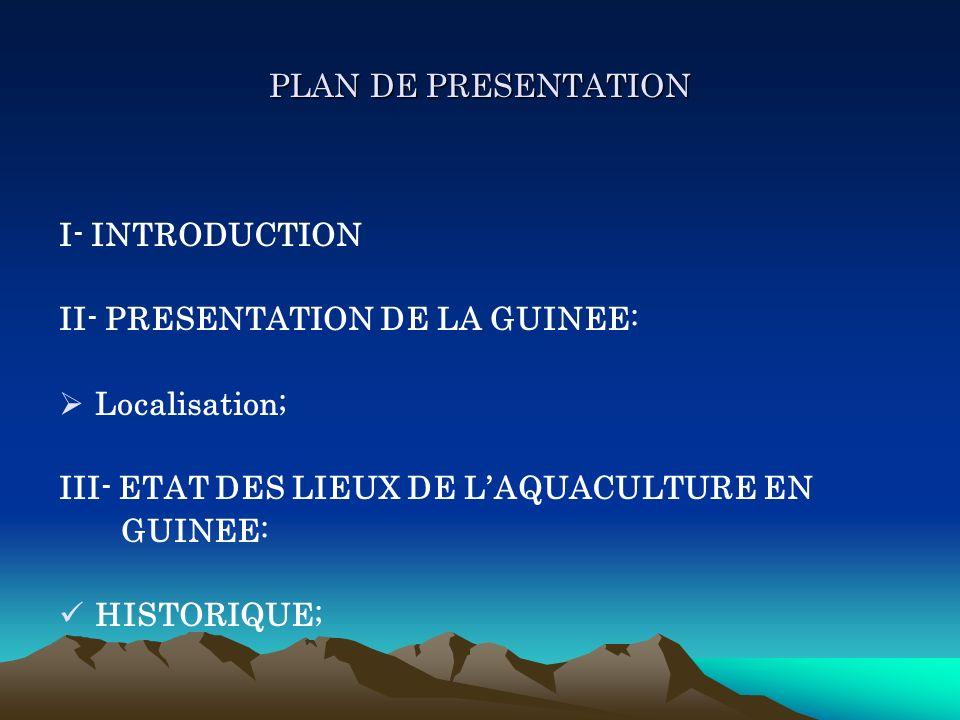 PLAN DE PRESENTATION I- INTRODUCTION. II- PRESENTATION DE LA GUINEE: Localisation; III- ETAT DES LIEUX DE L'AQUACULTURE EN.