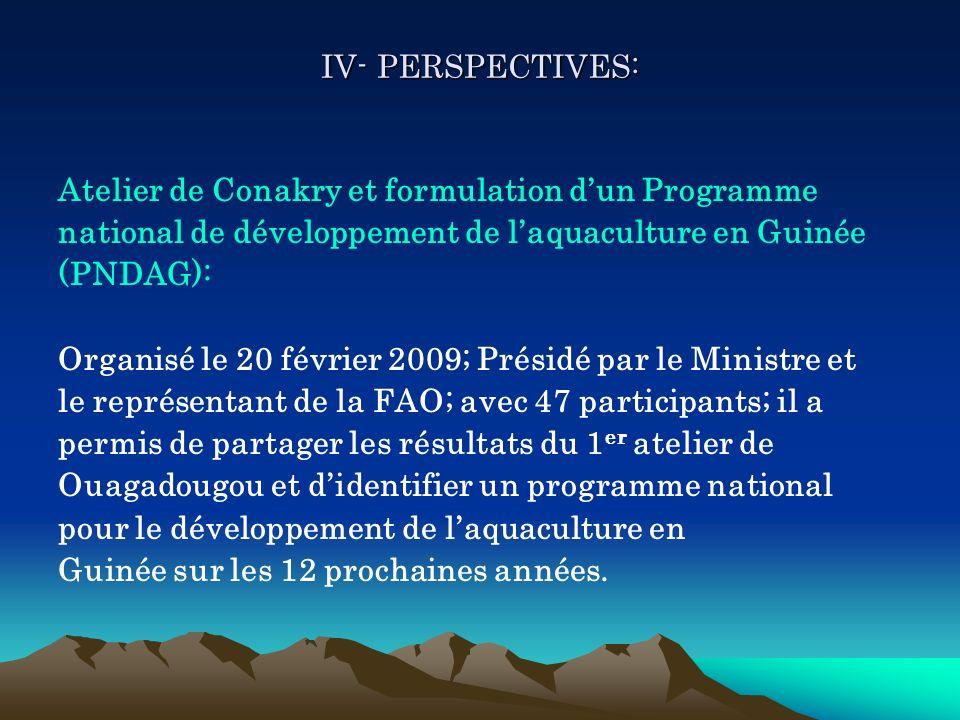 IV- PERSPECTIVES: Atelier de Conakry et formulation d'un Programme. national de développement de l'aquaculture en Guinée.