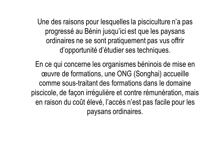 Une des raisons pour lesquelles la pisciculture n'a pas progressé au Bénin jusqu'ici est que les paysans ordinaires ne se sont pratiquement pas vus offrir d'opportunité d'étudier ses techniques.
