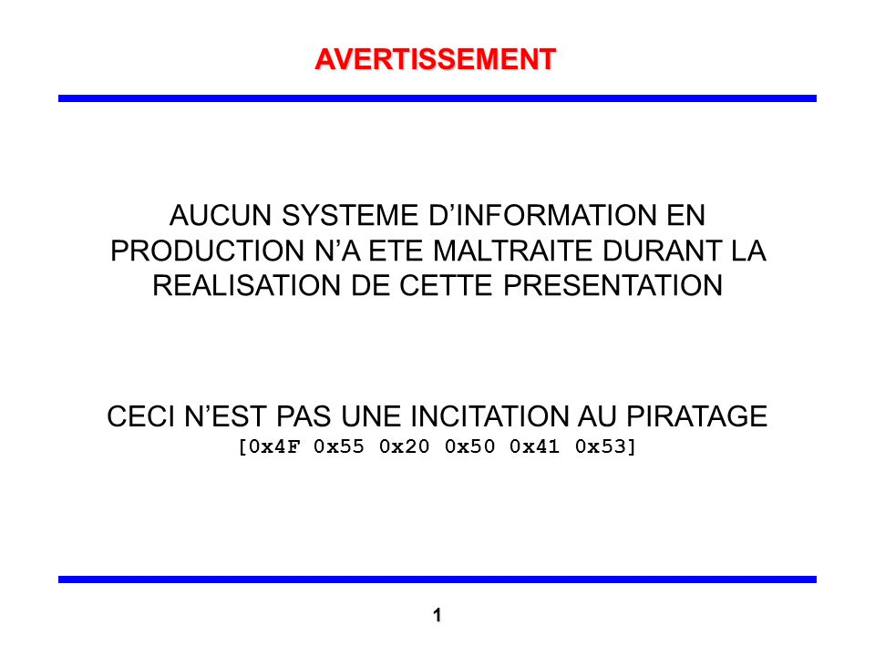 AVERTISSEMENT AUCUN SYSTEME D'INFORMATION EN PRODUCTION N'A ETE MALTRAITE DURANT LA REALISATION DE CETTE PRESENTATION.
