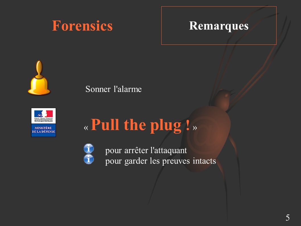 Forensics Remarques Sonner l alarme « Pull the plug ! »