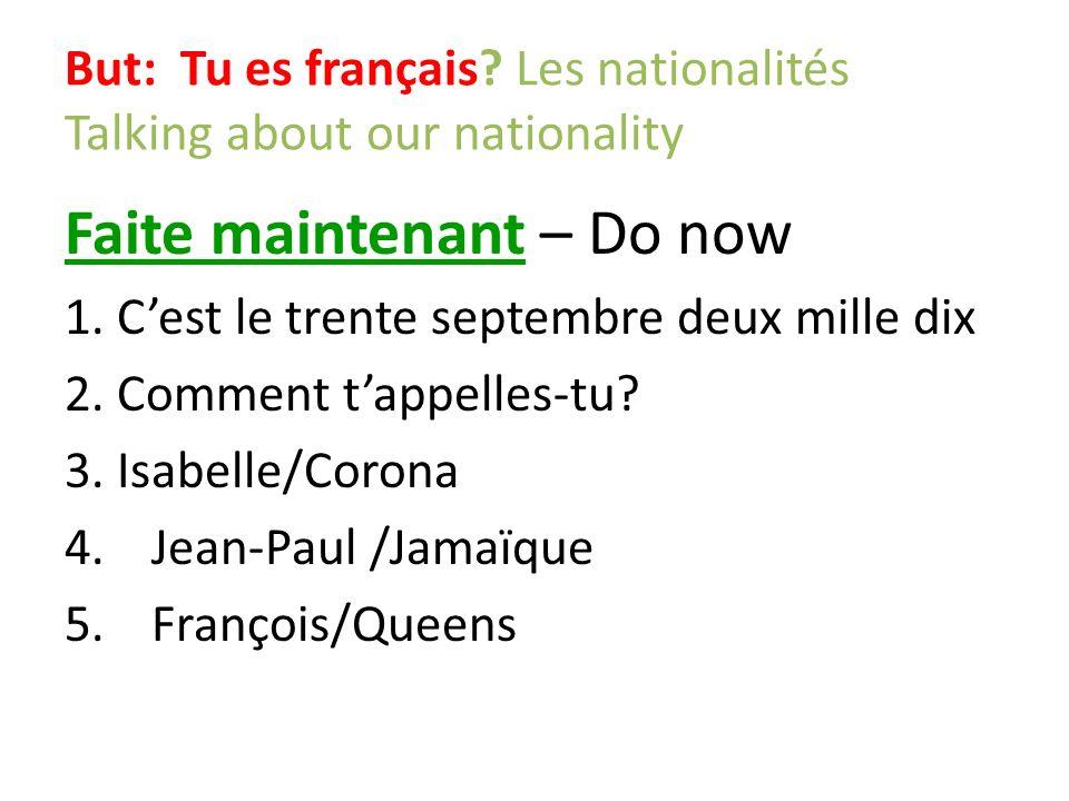 But: Tu es français Les nationalités Talking about our nationality