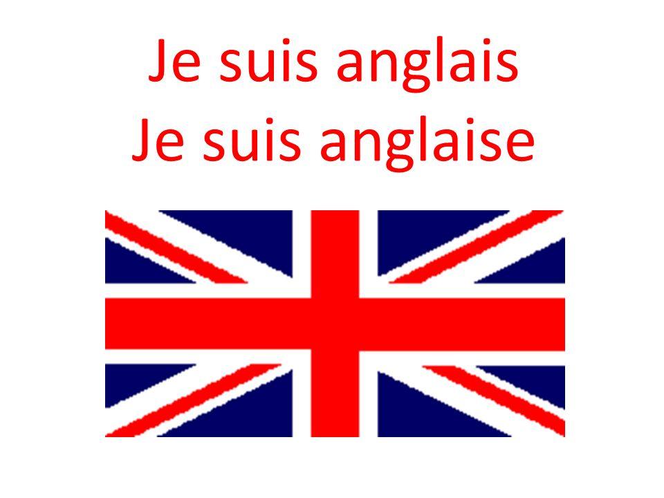 Je suis anglais Je suis anglaise