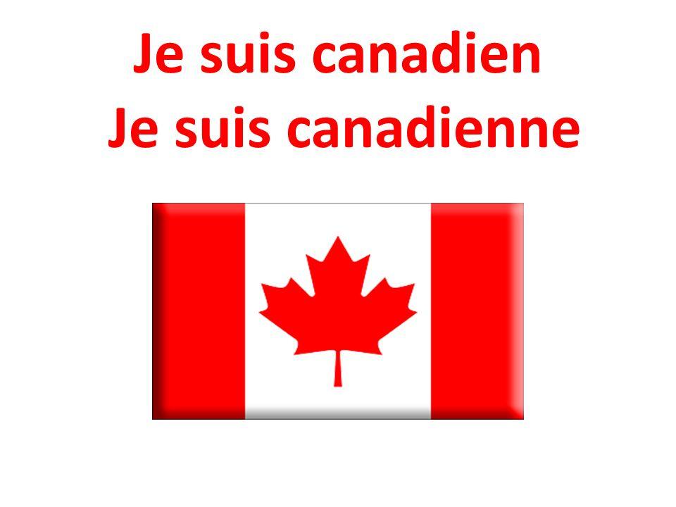 Je suis canadien Je suis canadienne