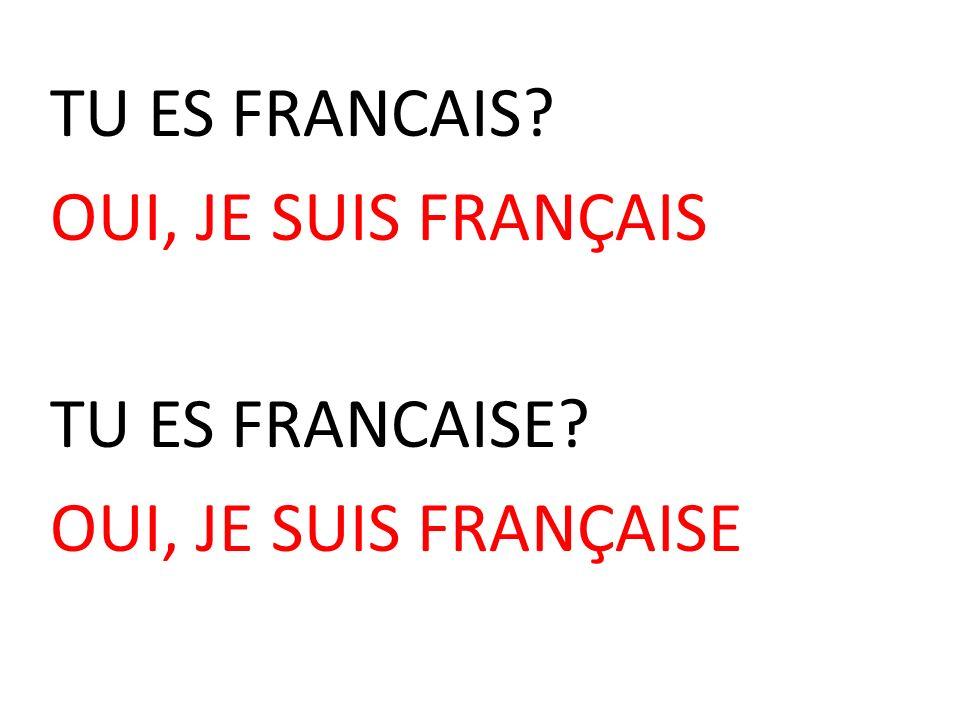 TU ES FRANCAIS OUI, JE SUIS FRANÇAIS TU ES FRANCAISE OUI, JE SUIS FRANÇAISE
