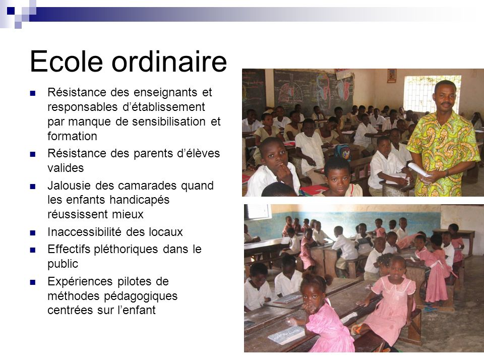 Ecole ordinaire Résistance des enseignants et responsables d'établissement par manque de sensibilisation et formation.