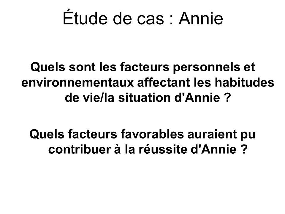 Étude de cas : Annie Quels sont les facteurs personnels et environnementaux affectant les habitudes de vie/la situation d Annie
