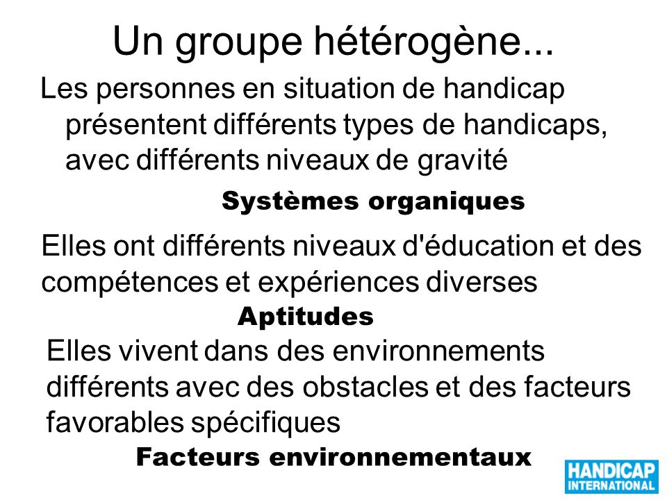 Un groupe hétérogène... Les personnes en situation de handicap présentent différents types de handicaps, avec différents niveaux de gravité.