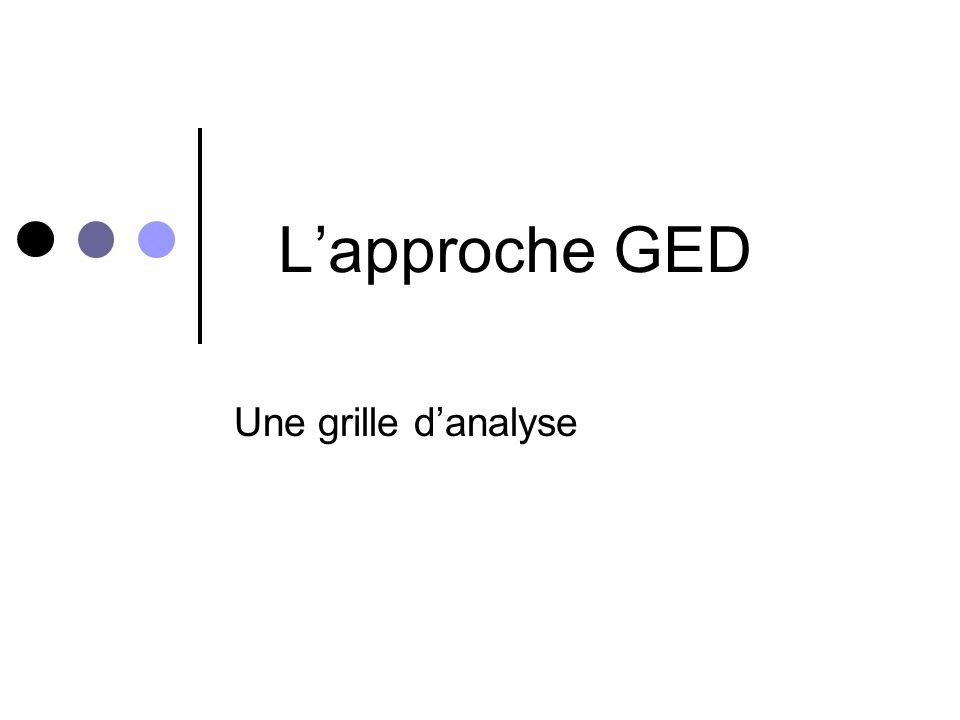 L'approche GED Une grille d'analyse