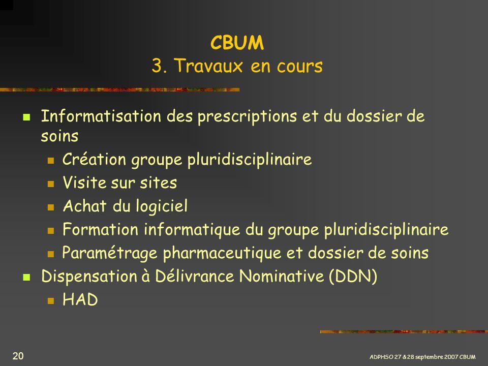 CBUM 3. Travaux en cours Informatisation des prescriptions et du dossier de soins. Création groupe pluridisciplinaire.