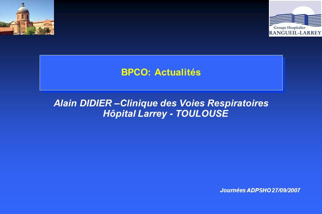 BPCO: Actualités Alain DIDIER –Clinique des Voies Respiratoires Hôpital Larrey - TOULOUSE.