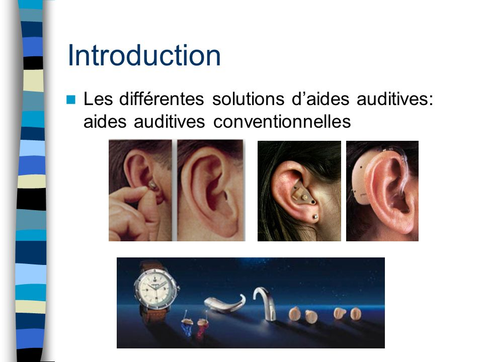 Introduction Les différentes solutions d'aides auditives: aides auditives conventionnelles