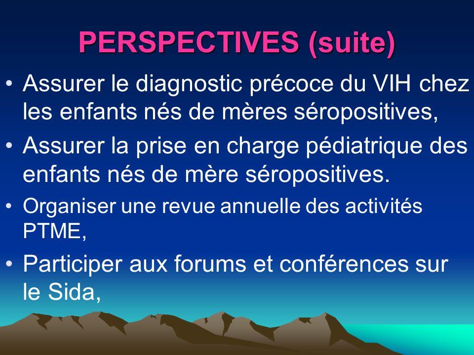 PERSPECTIVES (suite) Assurer le diagnostic précoce du VIH chez les enfants nés de mères séropositives,