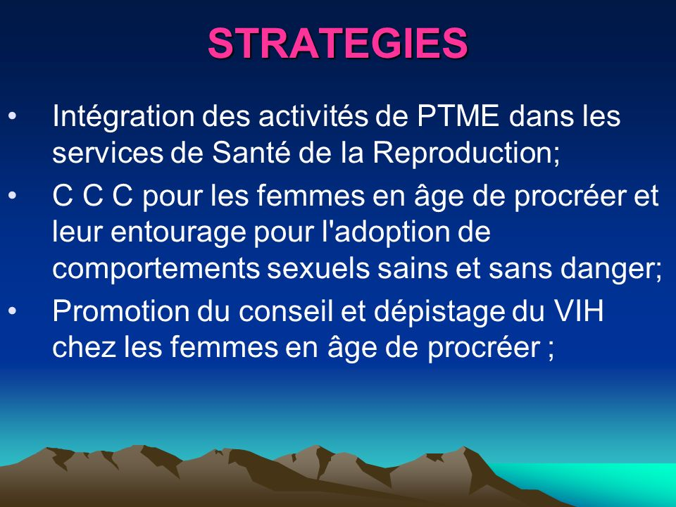 STRATEGIES Intégration des activités de PTME dans les services de Santé de la Reproduction;