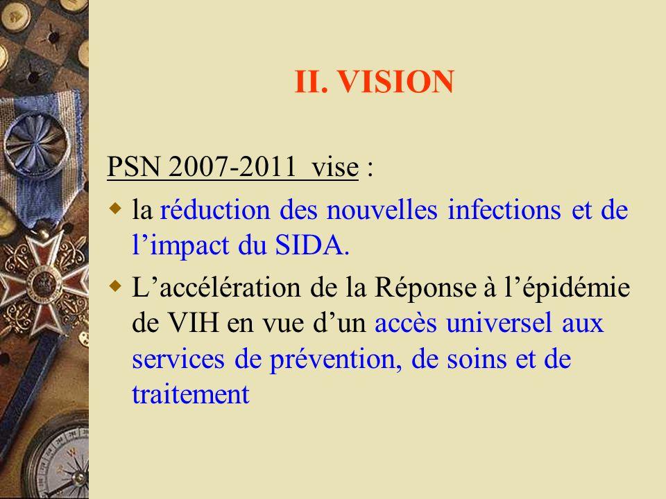 II. VISION PSN 2007-2011 vise : la réduction des nouvelles infections et de l'impact du SIDA.