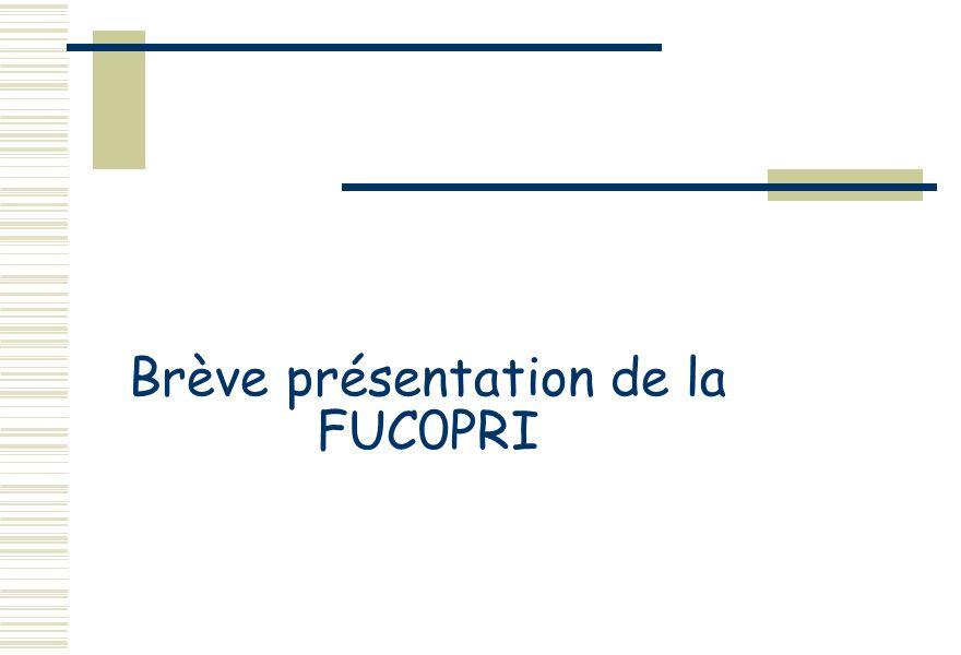 Brève présentation de la FUC0PRI