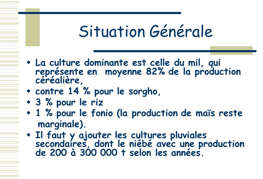 Situation Générale La culture dominante est celle du mil, qui représente en moyenne 82% de la production céréalière,
