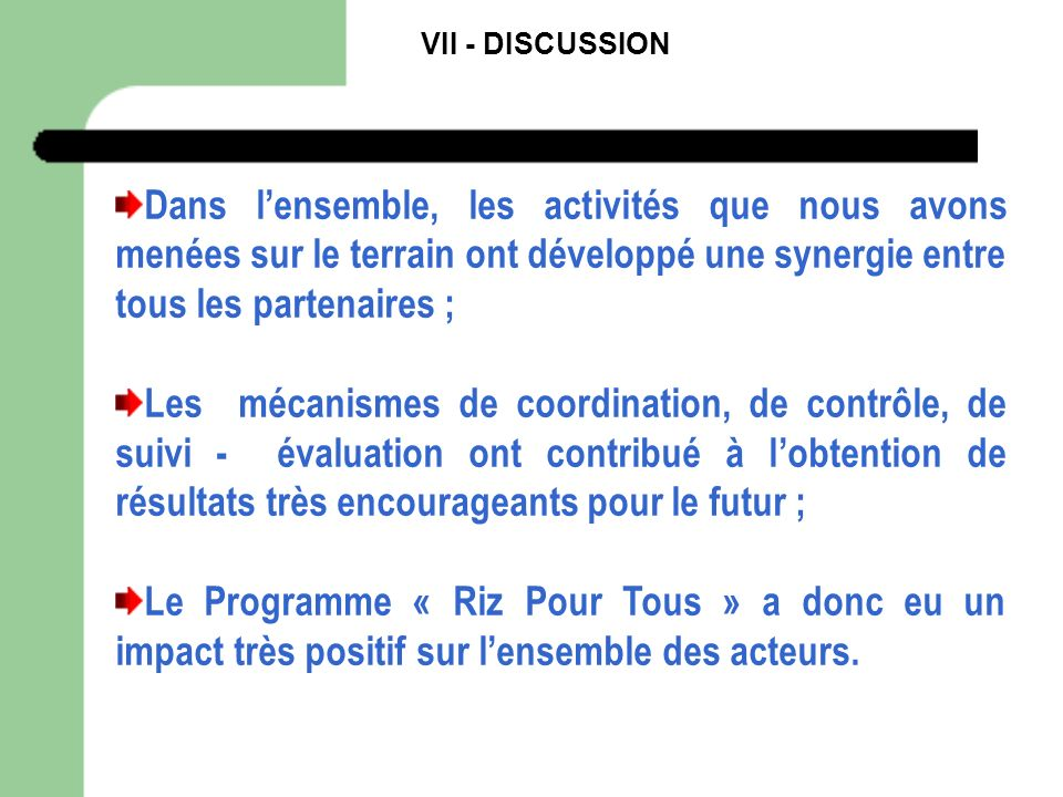 VII - DISCUSSION Dans l'ensemble, les activités que nous avons menées sur le terrain ont développé une synergie entre tous les partenaires ;