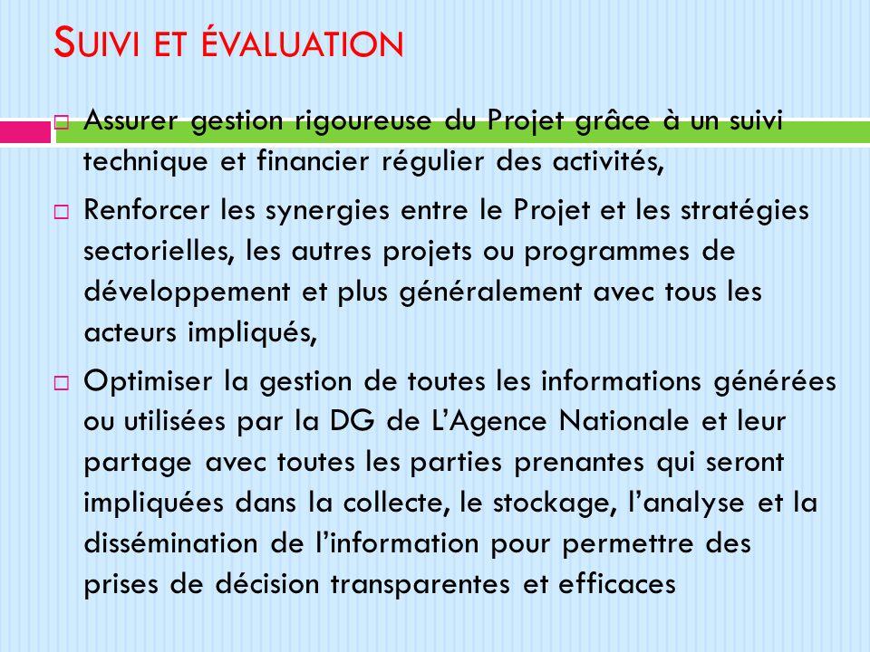 Suivi et évaluation Assurer gestion rigoureuse du Projet grâce à un suivi technique et financier régulier des activités,