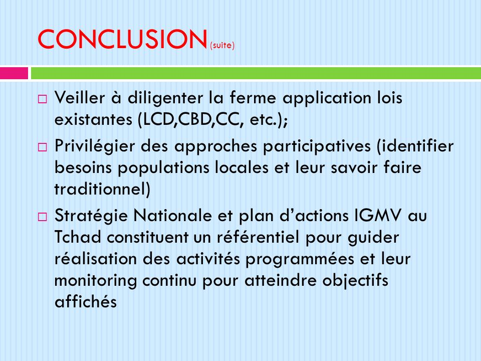 CONCLUSION (suite) Veiller à diligenter la ferme application lois existantes (LCD,CBD,CC, etc.);