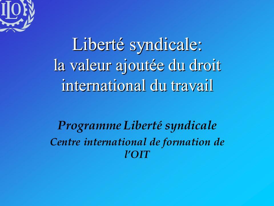 Liberté syndicale: la valeur ajoutée du droit international du travail