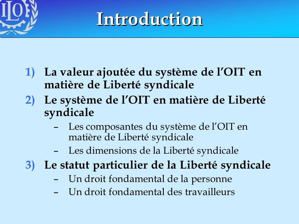 Introduction La valeur ajoutée du système de l'OIT en matière de Liberté syndicale. Le système de l'OIT en matière de Liberté syndicale.