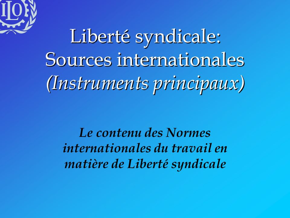 Liberté syndicale: Sources internationales (Instruments principaux)