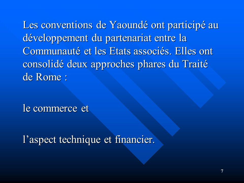 Les conventions de Yaoundé ont participé au développement du partenariat entre la Communauté et les Etats associés. Elles ont consolidé deux approches phares du Traité de Rome :