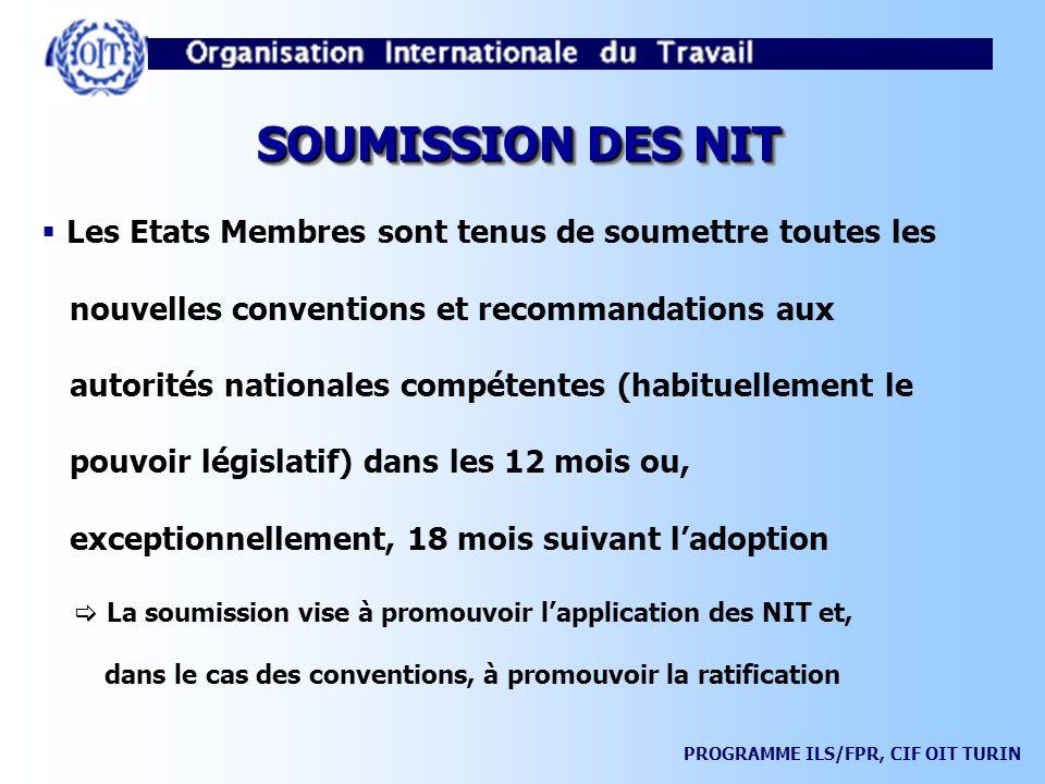 SOUMISSION DES NIT Les Etats Membres sont tenus de soumettre toutes les. nouvelles conventions et recommandations aux.