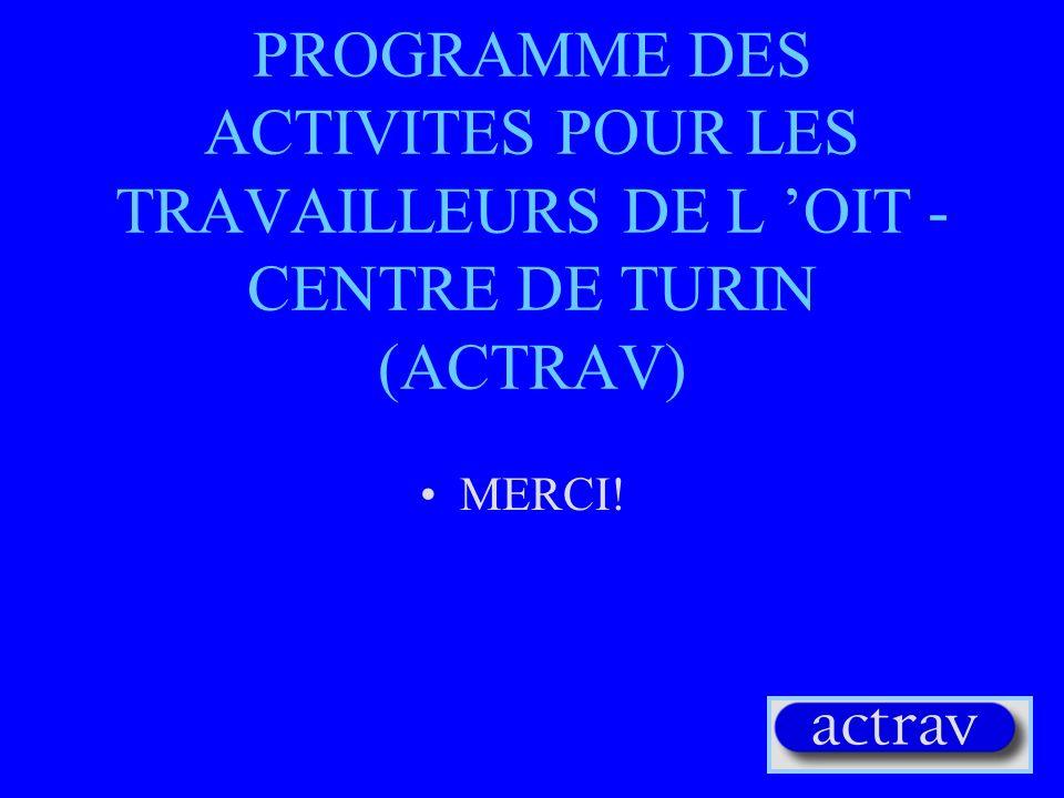 PROGRAMME DES ACTIVITES POUR LES TRAVAILLEURS DE L 'OIT -CENTRE DE TURIN (ACTRAV)
