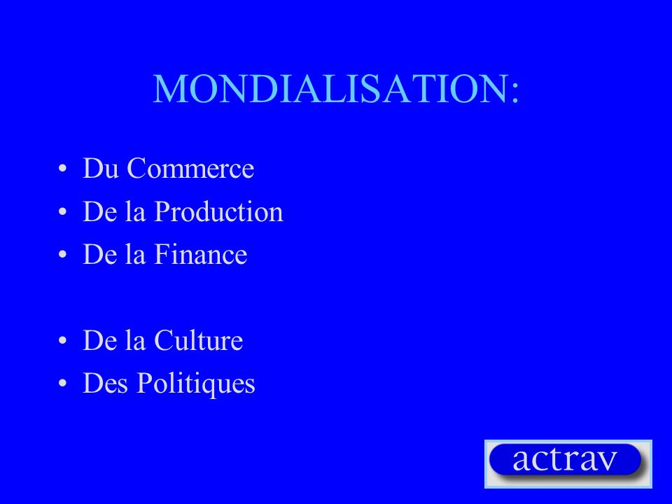 MONDIALISATION: Du Commerce De la Production De la Finance