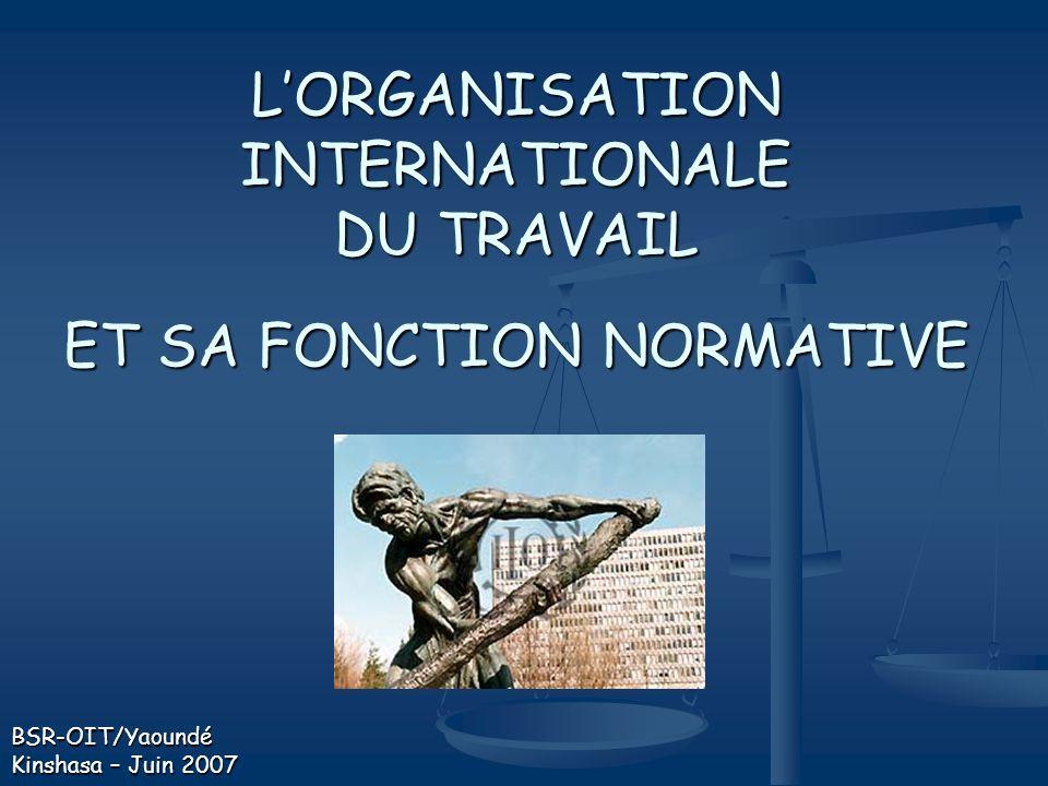 L'ORGANISATION INTERNATIONALE DU TRAVAIL ET SA FONCTION NORMATIVE