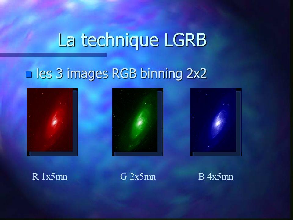 La technique LGRB les 3 images RGB binning 2x2 R 1x5mn G 2x5mn B 4x5mn