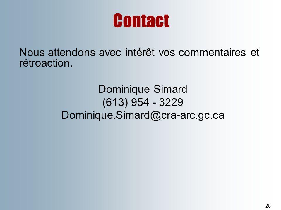 Contact Nous attendons avec intérêt vos commentaires et rétroaction. Dominique Simard. (613) 954 - 3229.
